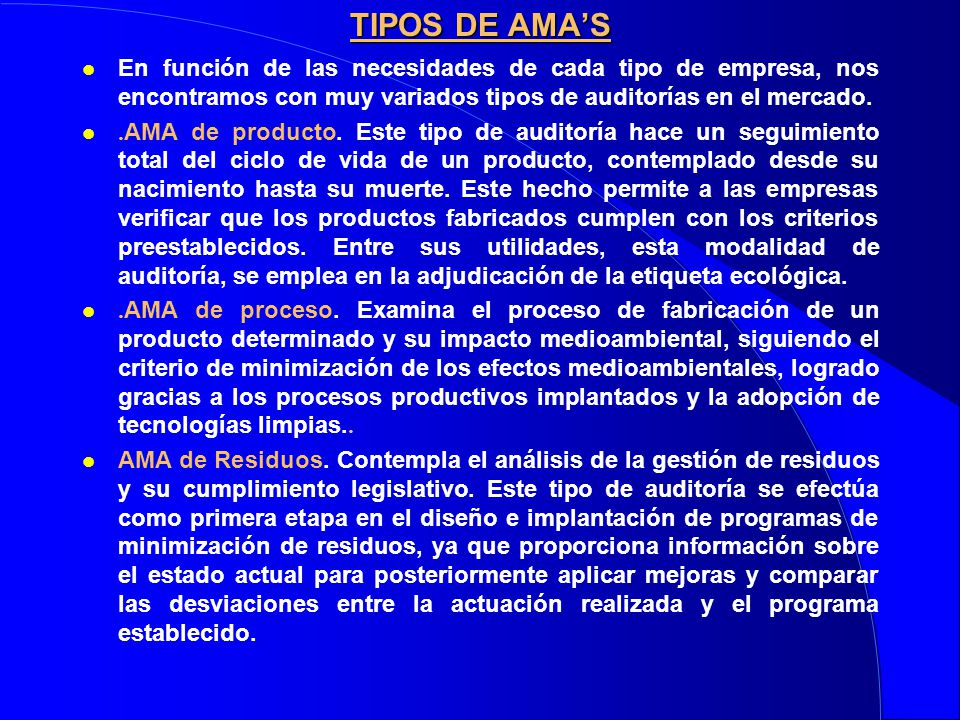TIPOS DE AMA'S En función de las necesidades de cada tipo de empresa, nos encontramos con muy variados tipos de auditorías en el mercado.