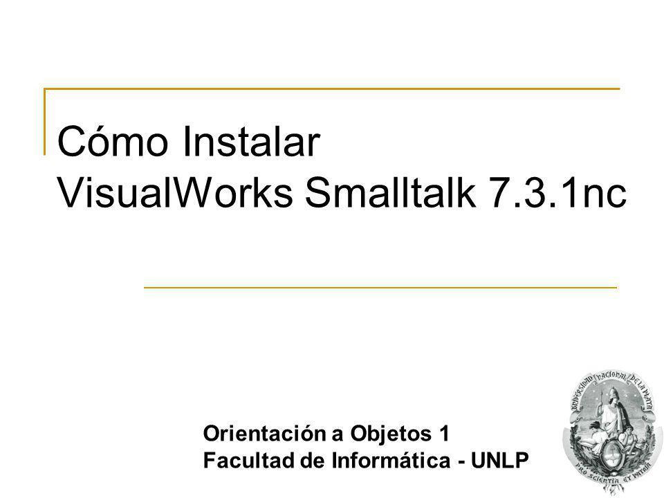 Cómo Instalar VisualWorks Smalltalk 7.3.1nc