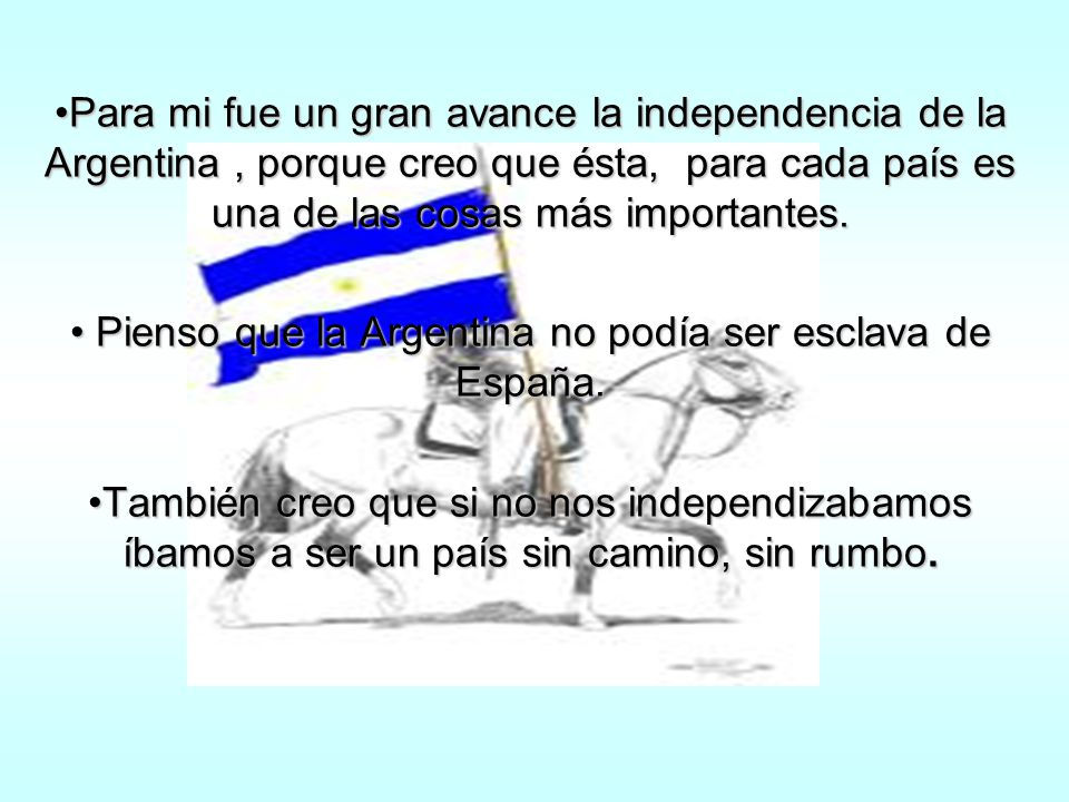 Pienso que la Argentina no podía ser esclava de España.