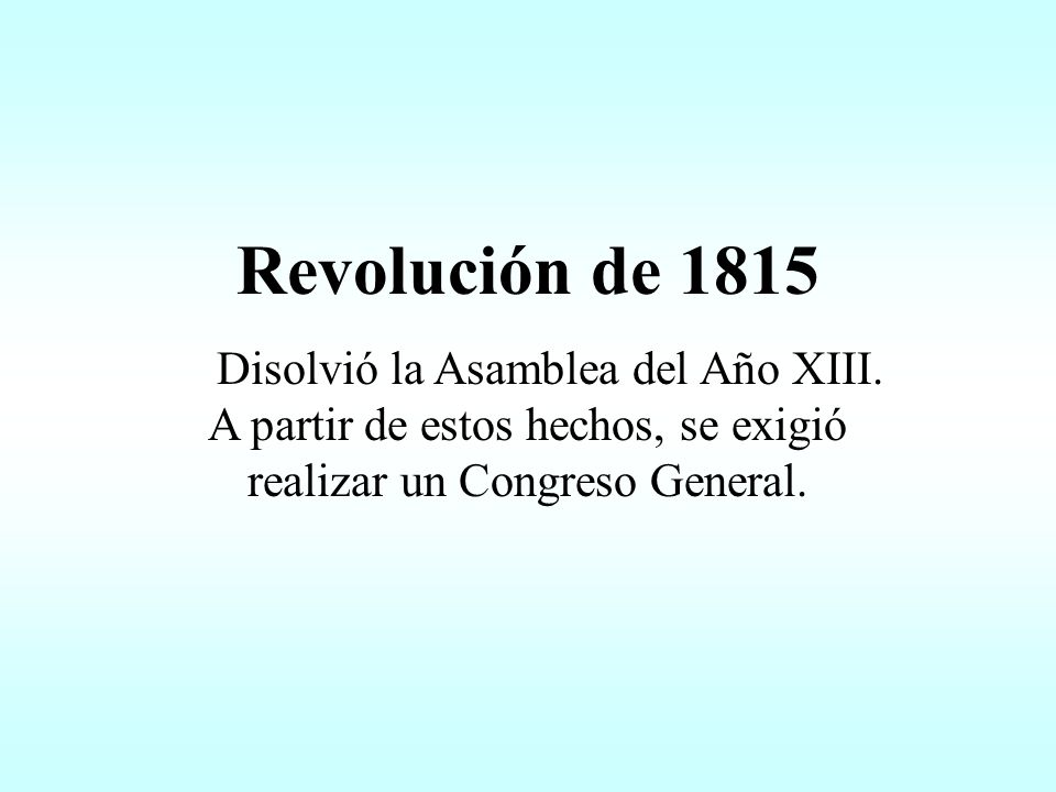 Revolución de 1815 Disolvió la Asamblea del Año XIII.