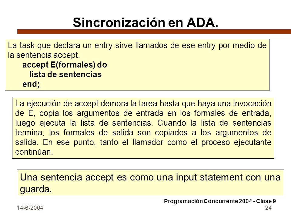 Sincronización en ADA. La task que declara un entry sirve llamados de ese entry por medio de la sentencia accept.