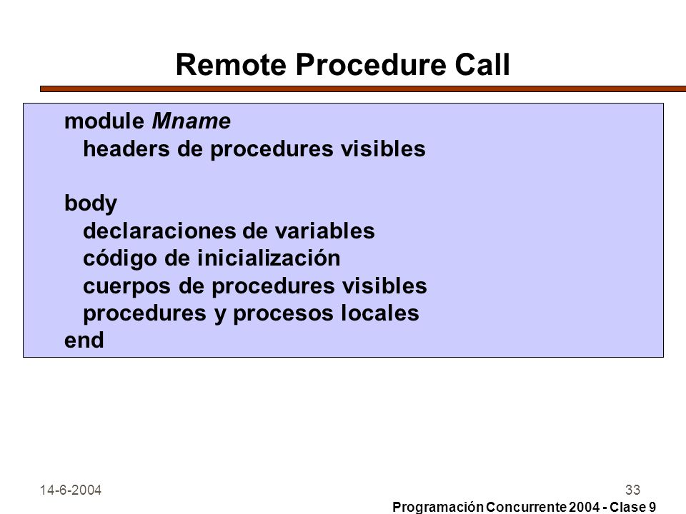 Remote Procedure Call module Mname headers de procedures visibles body
