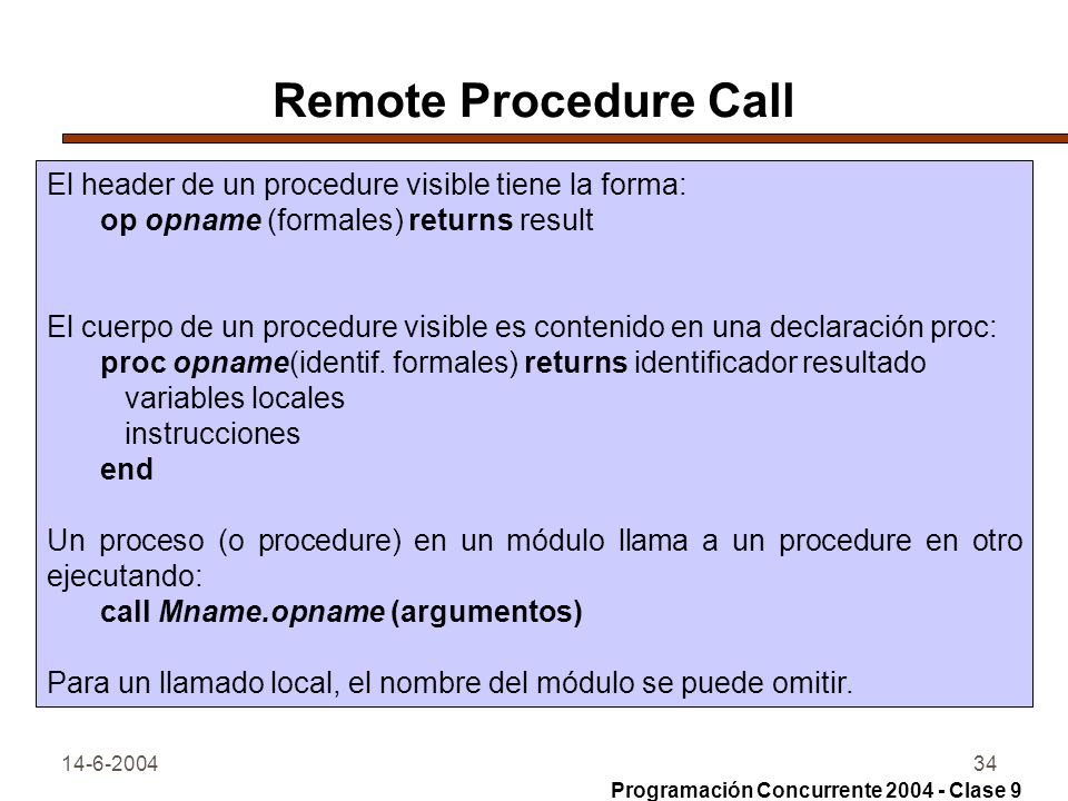 Remote Procedure Call El header de un procedure visible tiene la forma: op opname (formales) returns result.
