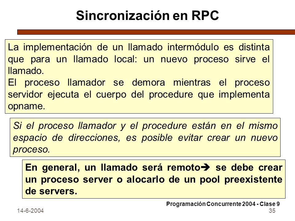 Sincronización en RPC La implementación de un llamado intermódulo es distinta que para un llamado local: un nuevo proceso sirve el llamado.