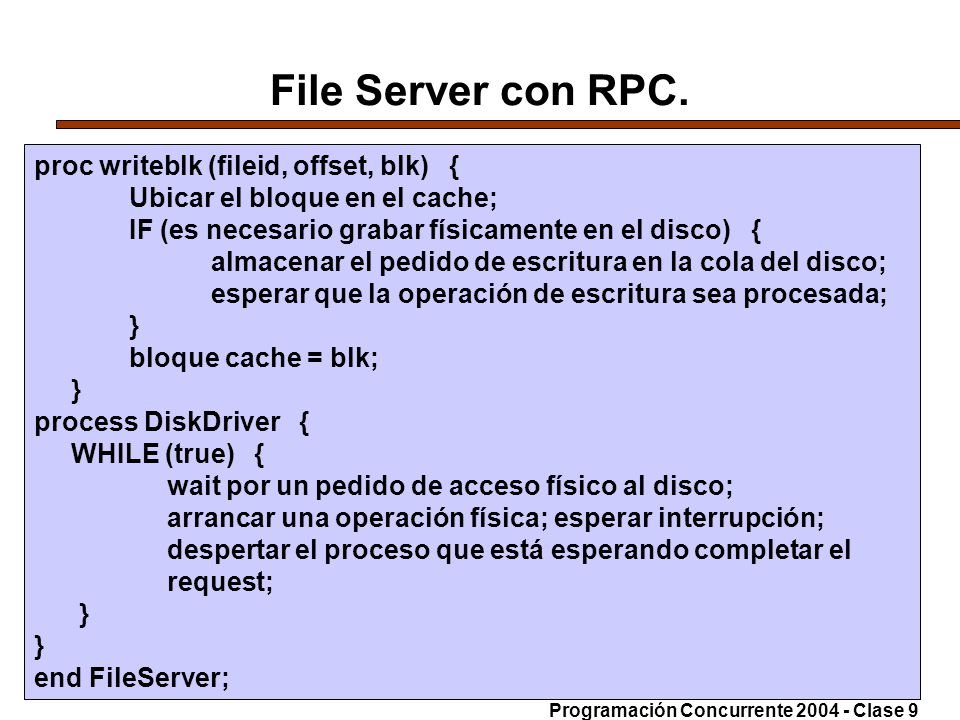 File Server con RPC. proc writeblk (fileid, offset, blk) {