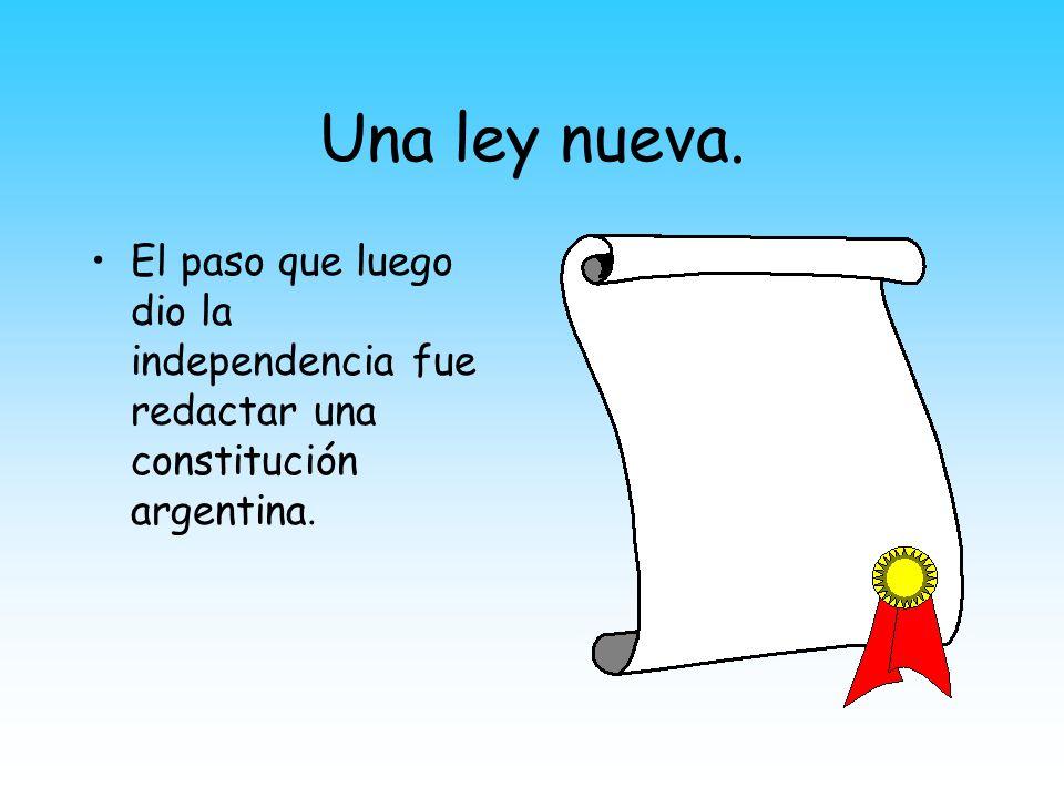 Una ley nueva. El paso que luego dio la independencia fue redactar una constitución argentina.