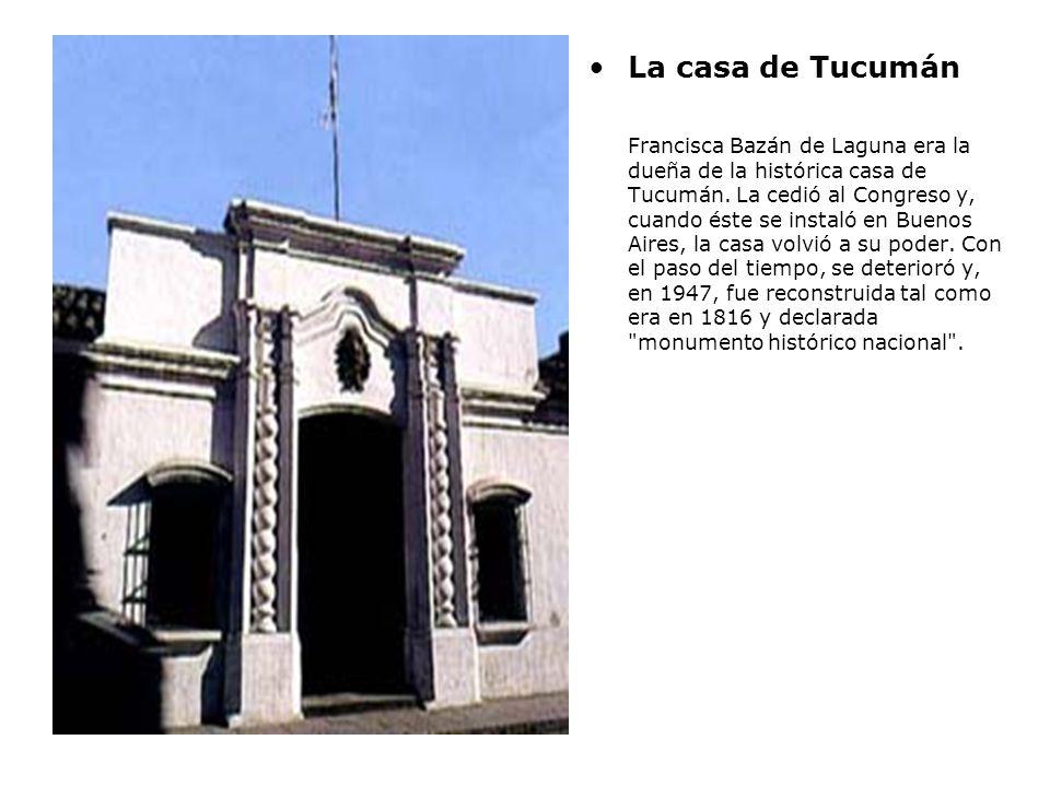 La casa de Tucumán Francisca Bazán de Laguna era la dueña de la histórica casa de Tucumán.