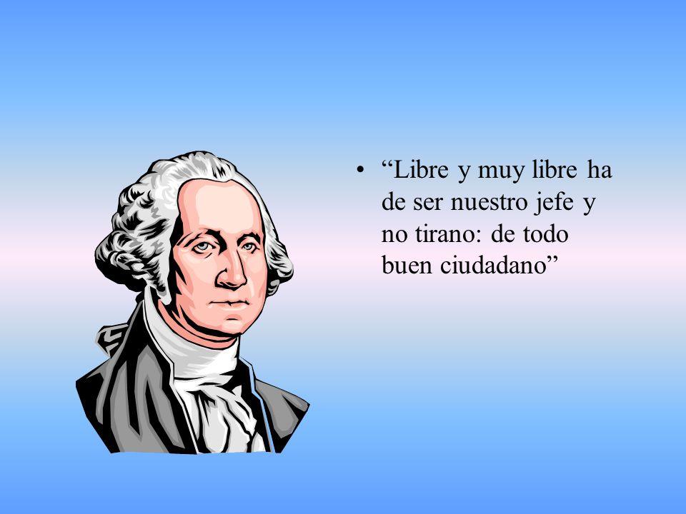Libre y muy libre ha de ser nuestro jefe y no tirano: de todo buen ciudadano