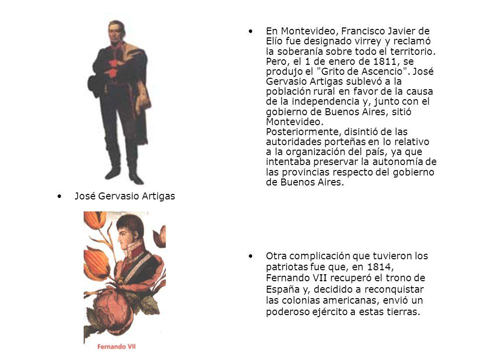En Montevideo, Francisco Javier de Elío fue designado virrey y reclamó la soberanía sobre todo el territorio. Pero, el 1 de enero de 1811, se produjo el Grito de Ascencio . José Gervasio Artigas sublevó a la población rural en favor de la causa de la independencia y, junto con el gobierno de Buenos Aires, sitió Montevideo. Posteriormente, disintió de las autoridades porteñas en lo relativo a la organización del país, ya que intentaba preservar la autonomía de las provincias respecto del gobierno de Buenos Aires.