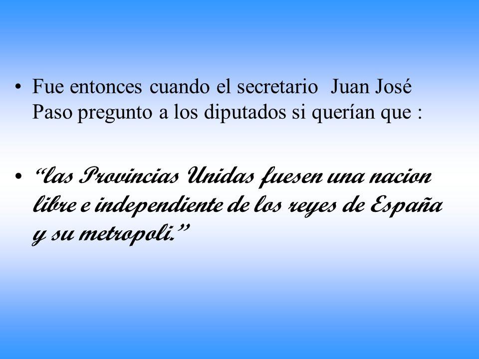 Fue entonces cuando el secretario Juan José Paso pregunto a los diputados si querían que :