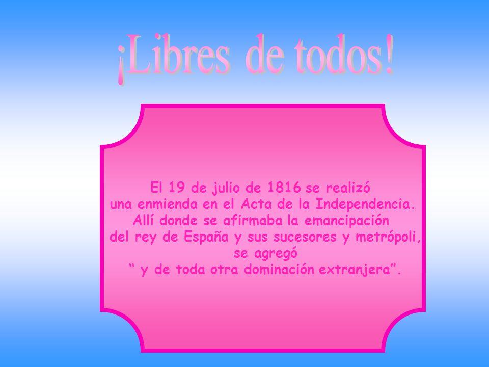 ¡Libres de todos! El 19 de julio de 1816 se realizó