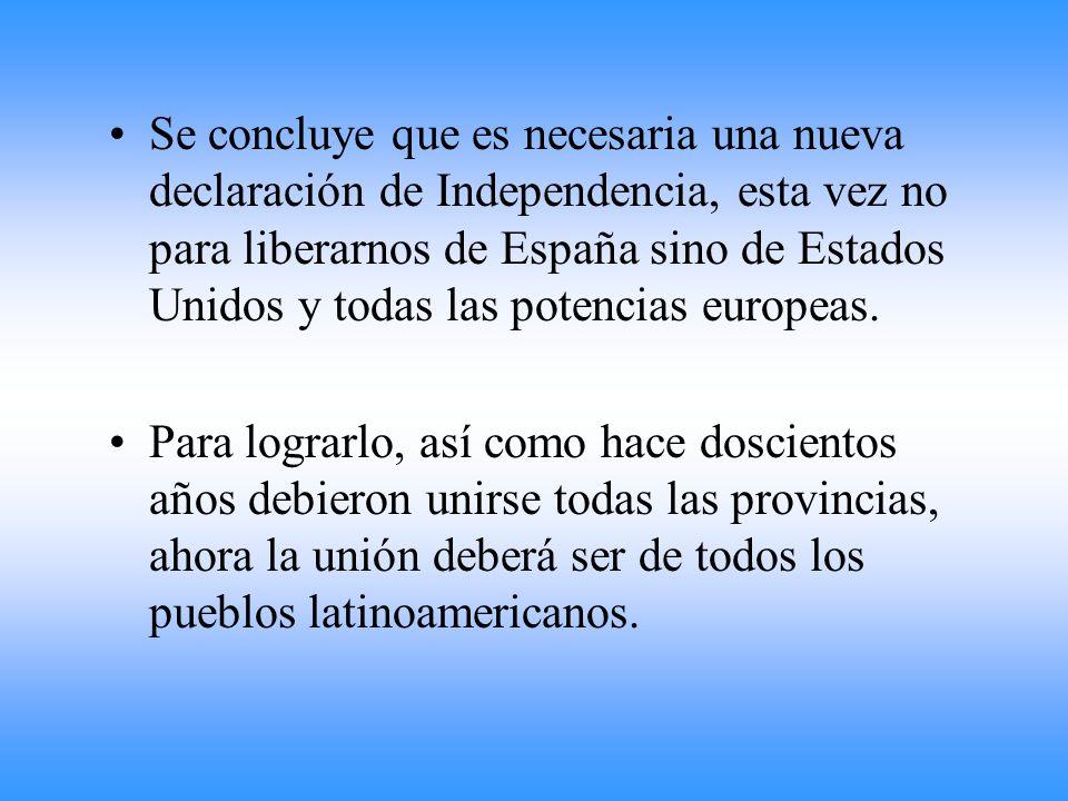 Se concluye que es necesaria una nueva declaración de Independencia, esta vez no para liberarnos de España sino de Estados Unidos y todas las potencias europeas.