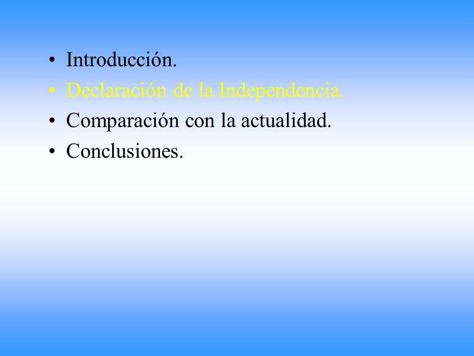 Introducción. Declaración de la Independencia. Comparación con la actualidad. Conclusiones.