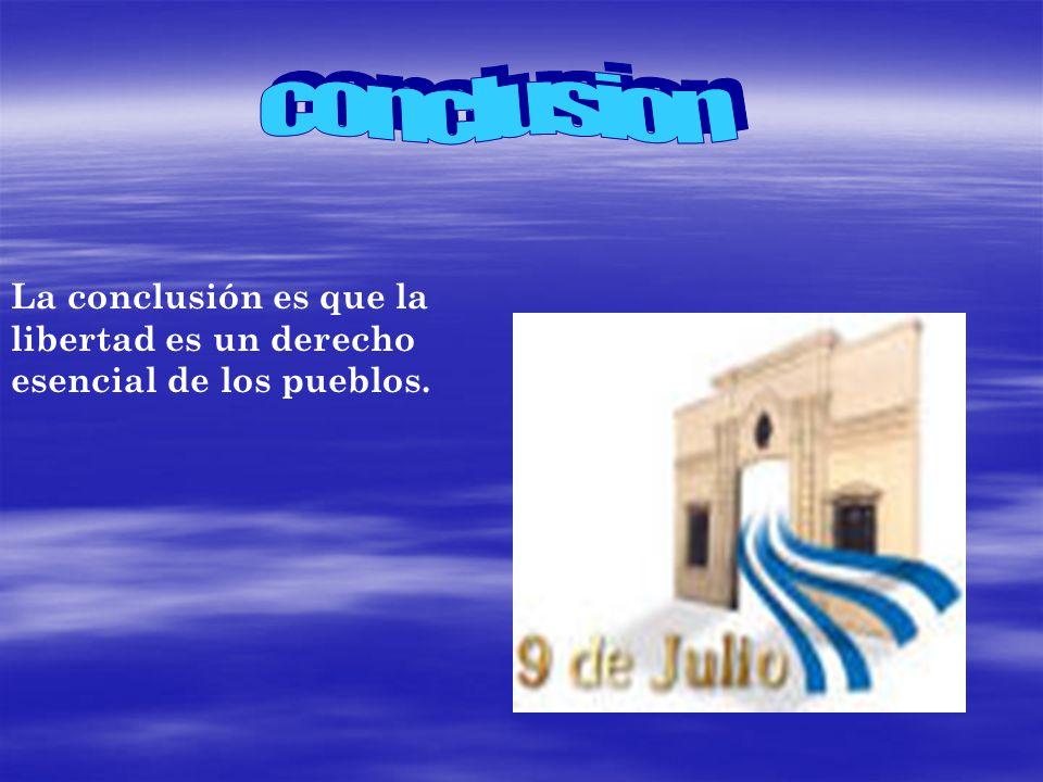 conclusion La conclusión es que la libertad es un derecho esencial de los pueblos.