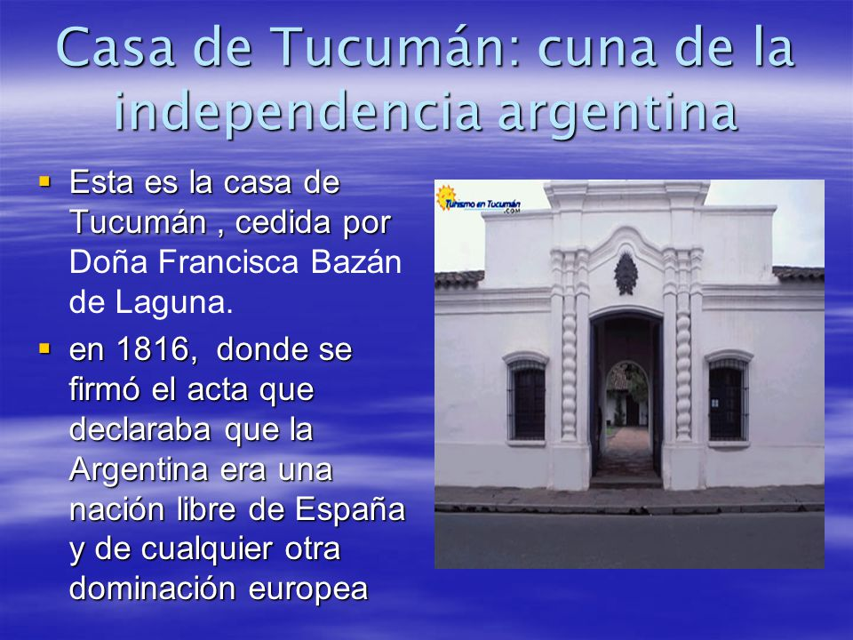 Casa de Tucumán: cuna de la independencia argentina