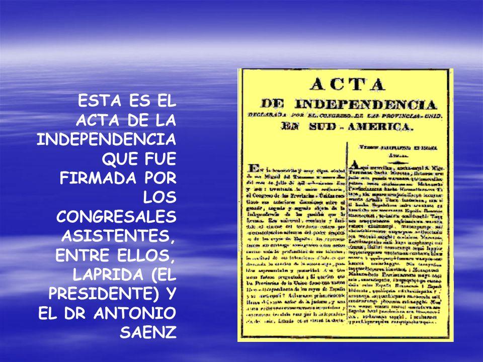 ESTA ES EL ACTA DE LA INDEPENDENCIA QUE FUE FIRMADA POR LOS CONGRESALES ASISTENTES, ENTRE ELLOS, LAPRIDA (EL PRESIDENTE) Y EL DR ANTONIO SAENZ