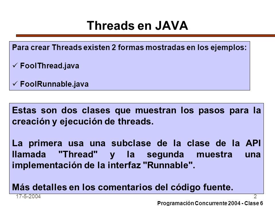 Threads en JAVA Para crear Threads existen 2 formas mostradas en los ejemplos: FoolThread.java. FoolRunnable.java.