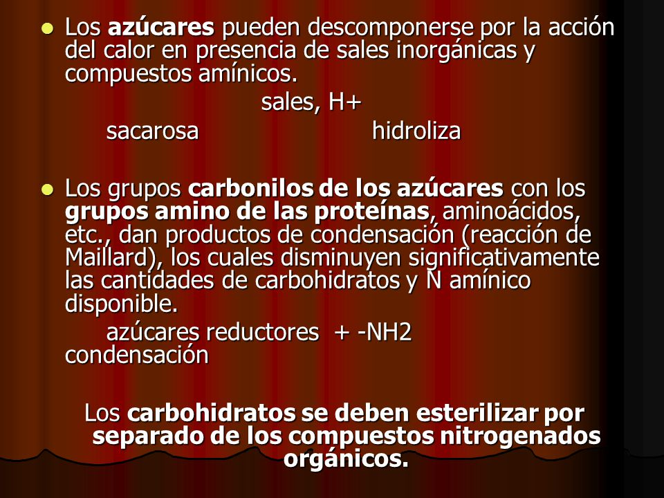 Los azúcares pueden descomponerse por la acción del calor en presencia de sales inorgánicas y compuestos amínicos.