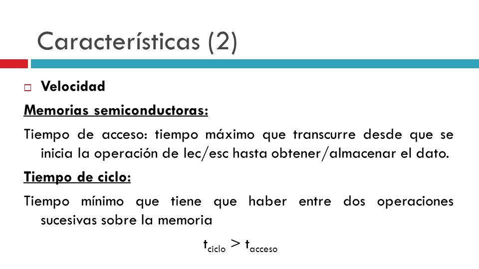 Características (2) Velocidad Memorias semiconductoras: