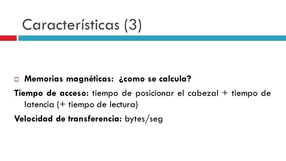 Características (3) Memorias magnéticas: ¿como se calcula