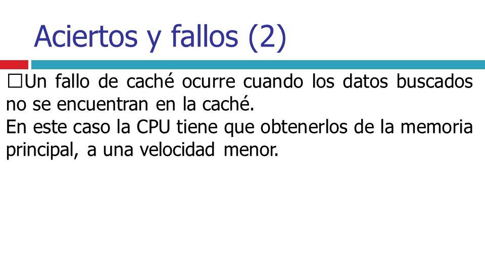 Aciertos y fallos (2) Un fallo de caché ocurre cuando los datos buscados no se encuentran en la caché.