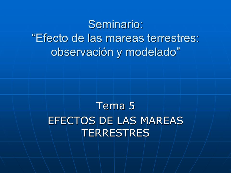 Seminario: Efecto de las mareas terrestres: observación y modelado