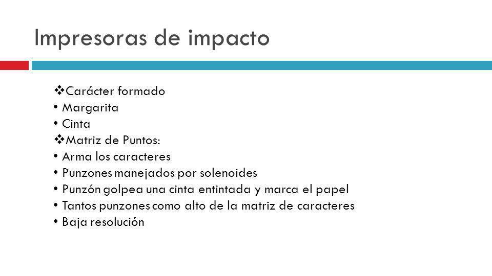 Impresoras de impacto Carácter formado • Margarita • Cinta