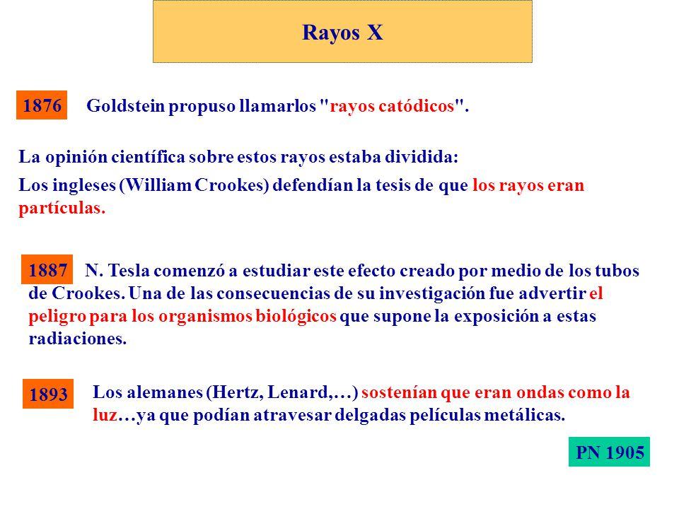 Rayos X 1876 Goldstein propuso llamarlos rayos catódicos .