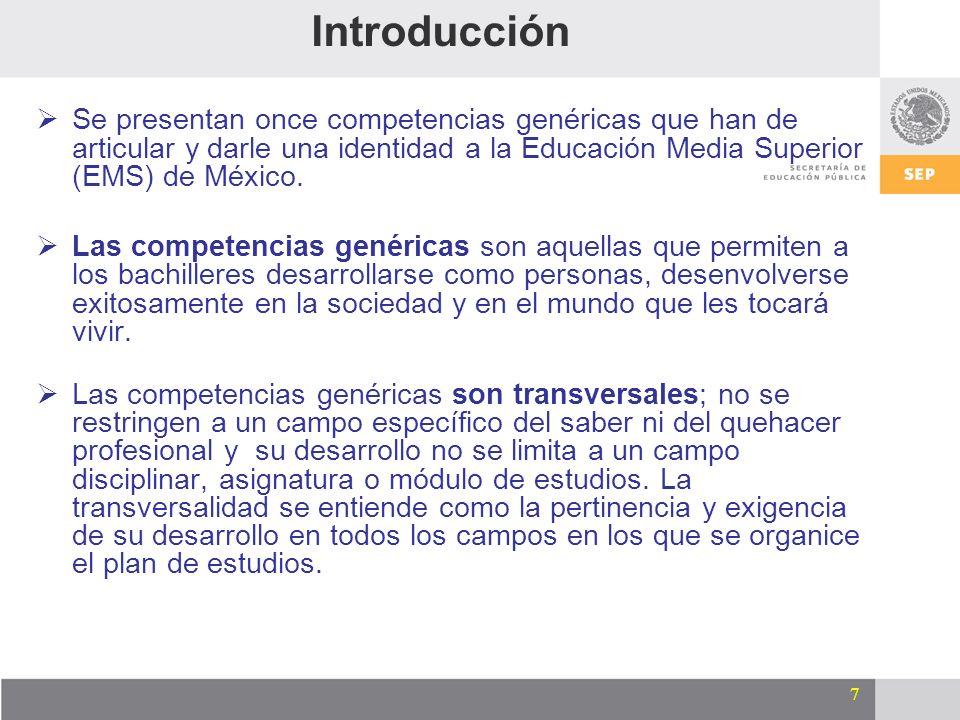 IntroducciónSe presentan once competencias genéricas que han de articular y darle una identidad a la Educación Media Superior (EMS) de México.