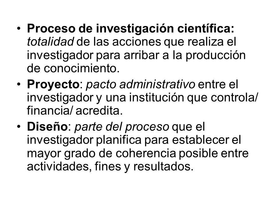 Proceso de investigación científica: totalidad de las acciones que realiza el investigador para arribar a la producción de conocimiento.