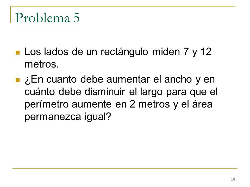 Problema 5 Los lados de un rectángulo miden 7 y 12 metros.