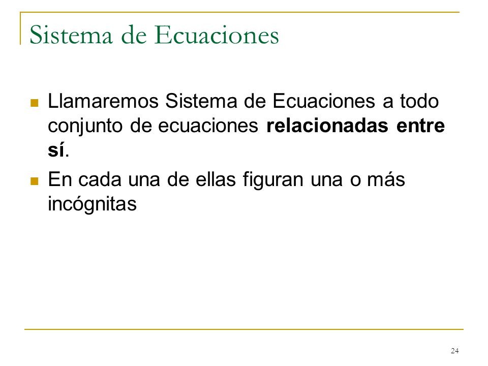 Sistema de Ecuaciones Llamaremos Sistema de Ecuaciones a todo conjunto de ecuaciones relacionadas entre sí.