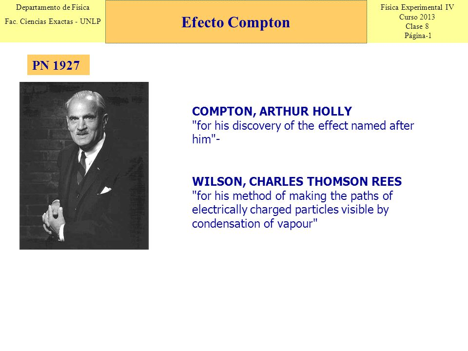 Efecto Compton PN 1927. COMPTON, ARTHUR HOLLY for his discovery of the effect named after him -