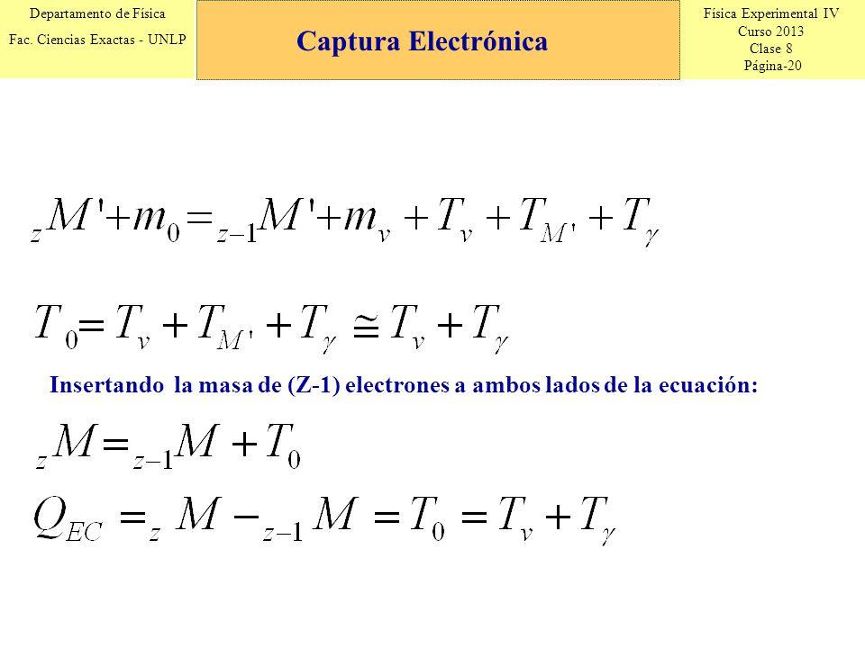Captura Electrónica Insertando la masa de (Z-1) electrones a ambos lados de la ecuación:
