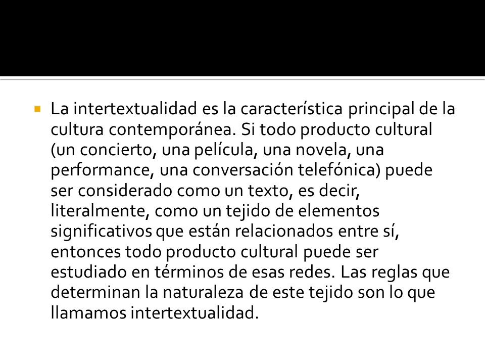 La intertextualidad es la característica principal de la cultura contemporánea.