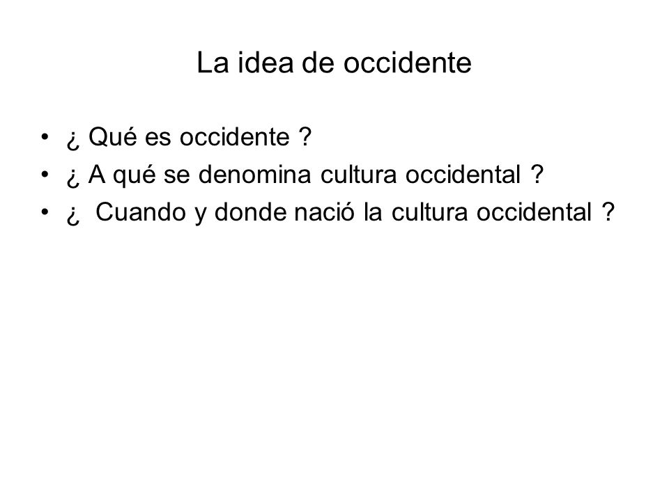 La idea de occidente ¿ Qué es occidente