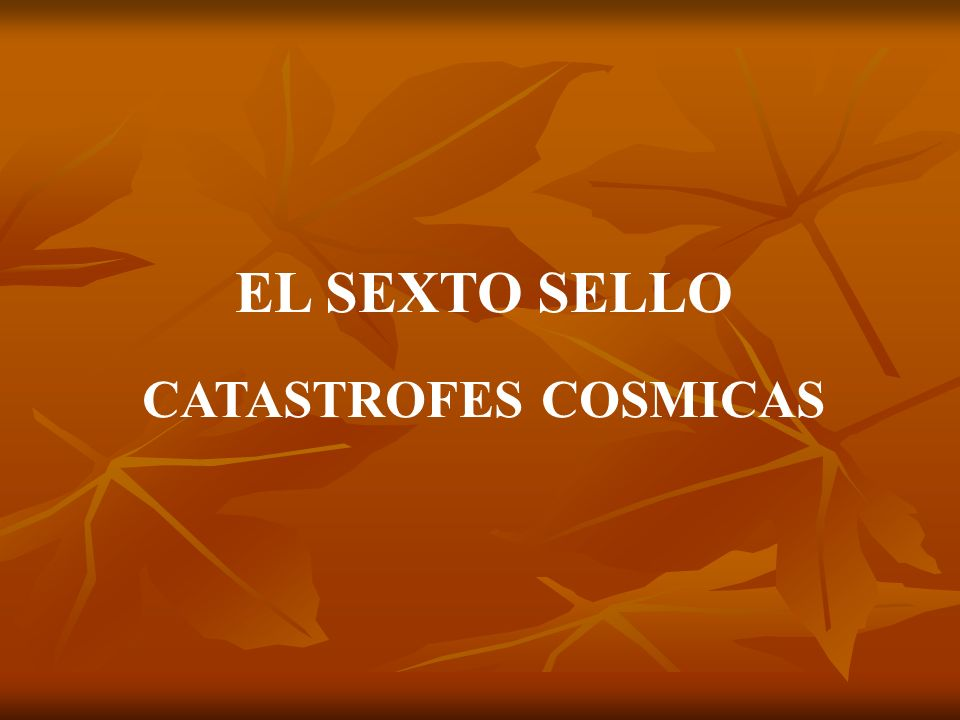 EL SEXTO SELLO CATASTROFES COSMICAS