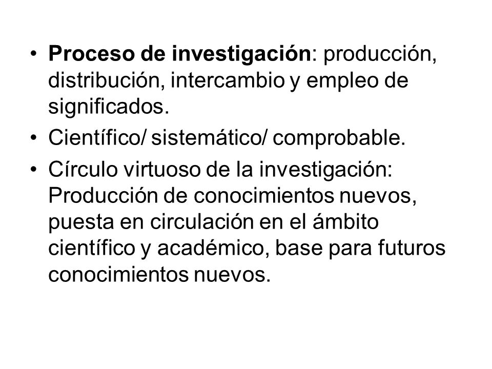Proceso de investigación: producción, distribución, intercambio y empleo de significados.