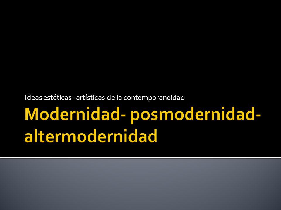 Modernidad- posmodernidad- altermodernidad