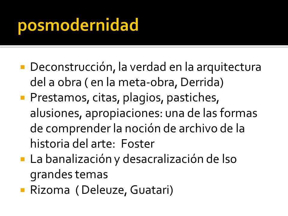 posmodernidad Deconstrucción, la verdad en la arquitectura del a obra ( en la meta-obra, Derrida)