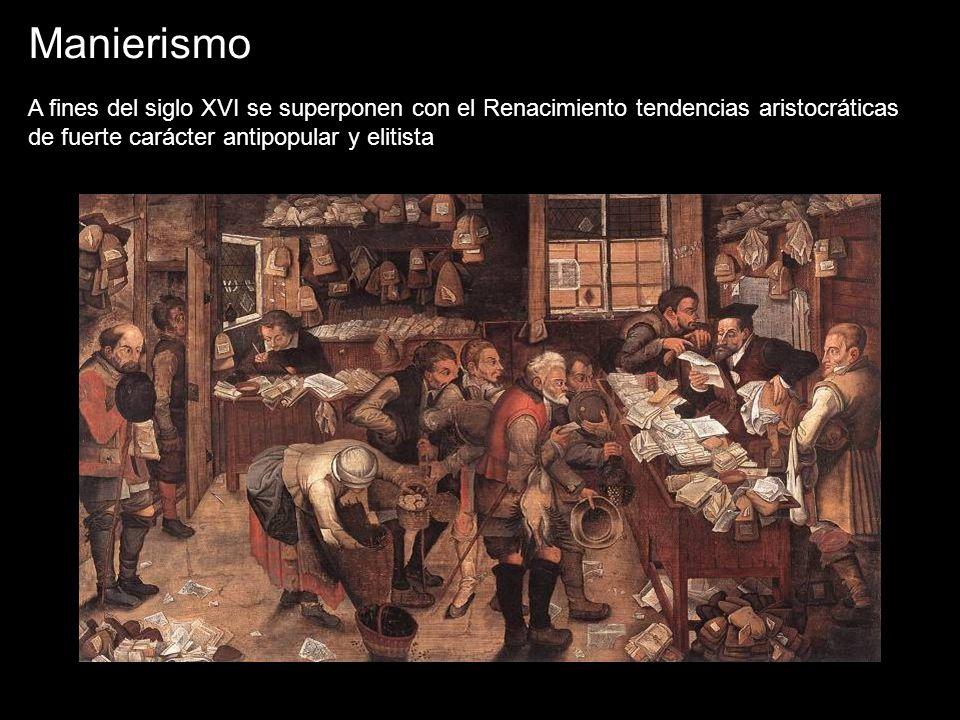 Manierismo A fines del siglo XVI se superponen con el Renacimiento tendencias aristocráticas de fuerte carácter antipopular y elitista.