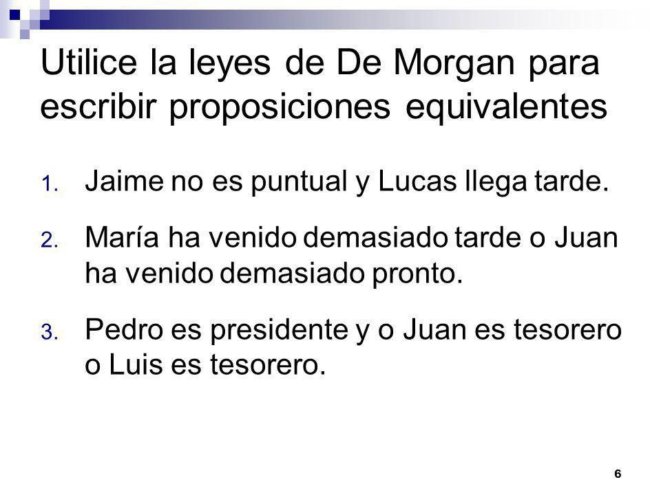 Utilice la leyes de De Morgan para escribir proposiciones equivalentes