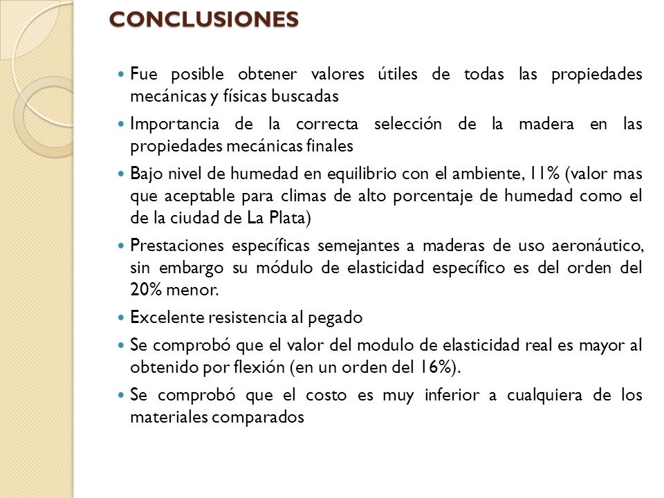 CONCLUSIONES Fue posible obtener valores útiles de todas las propiedades mecánicas y físicas buscadas.