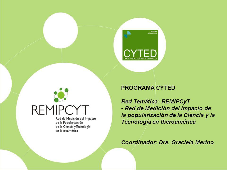 PROGRAMA CYTED Red Temática: REMIPCyT. - Red de Medición del impacto de la popularización de la Ciencia y la Tecnología en Iberoamérica.