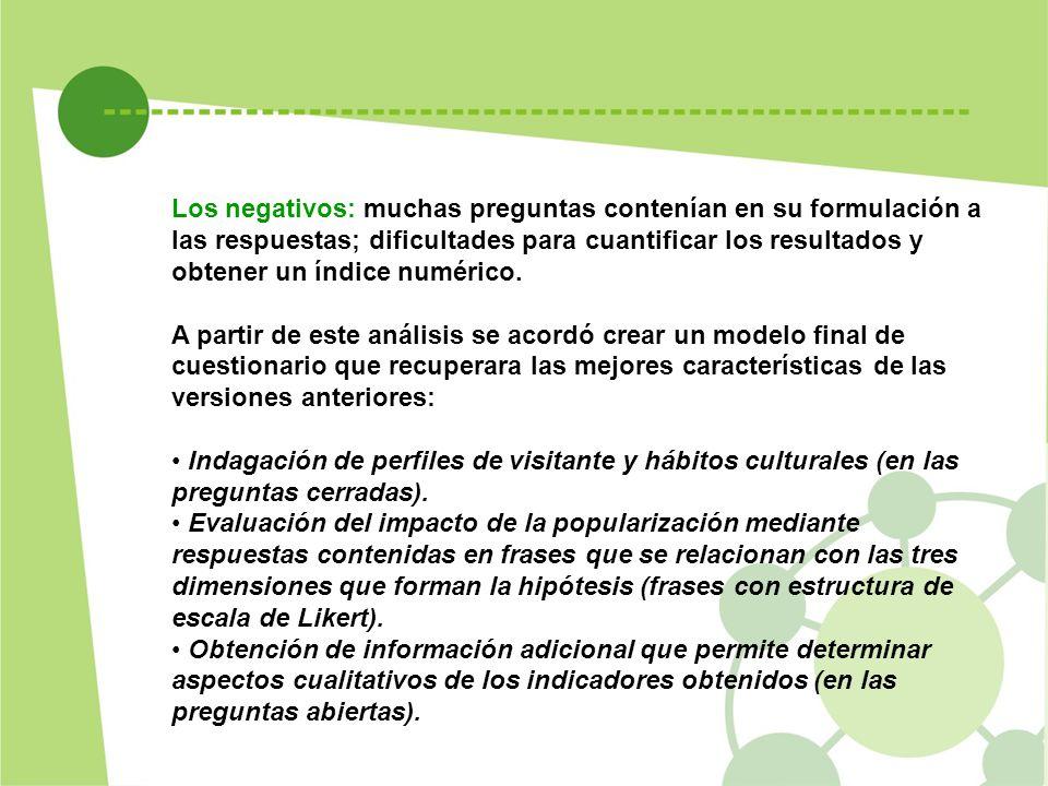 Los negativos: muchas preguntas contenían en su formulación a las respuestas; dificultades para cuantificar los resultados y obtener un índice numérico.