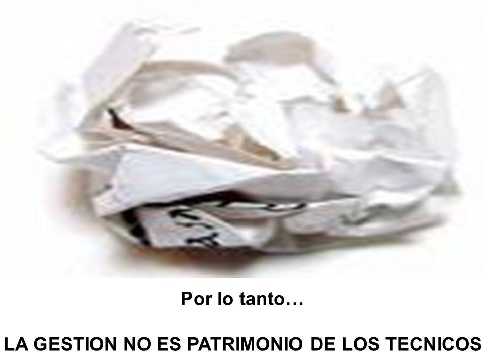 LA GESTION NO ES PATRIMONIO DE LOS TECNICOS