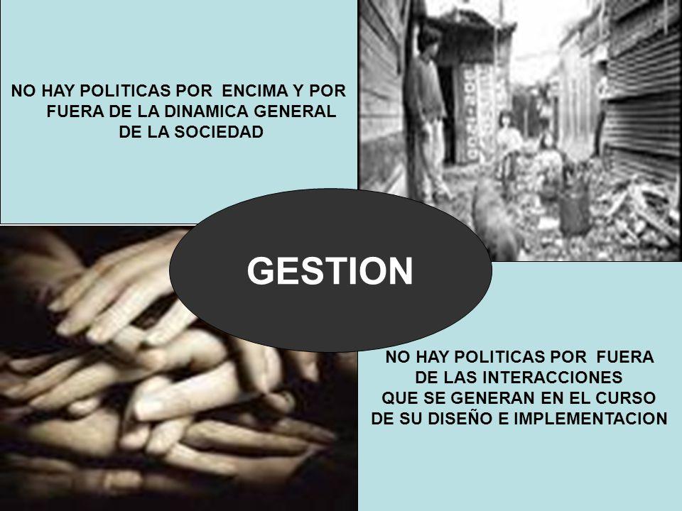 NO HAY POLITICAS POR ENCIMA Y POR FUERA DE LA DINAMICA GENERAL DE LA SOCIEDAD