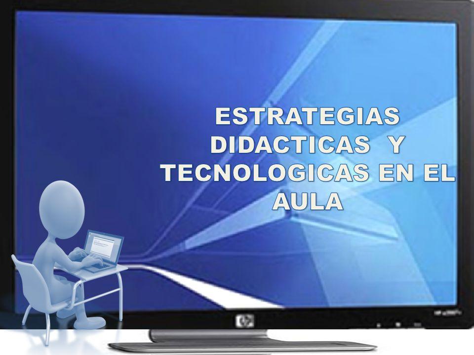 ESTRATEGIAS DIDACTICAS Y TECNOLOGICAS EN EL AULA