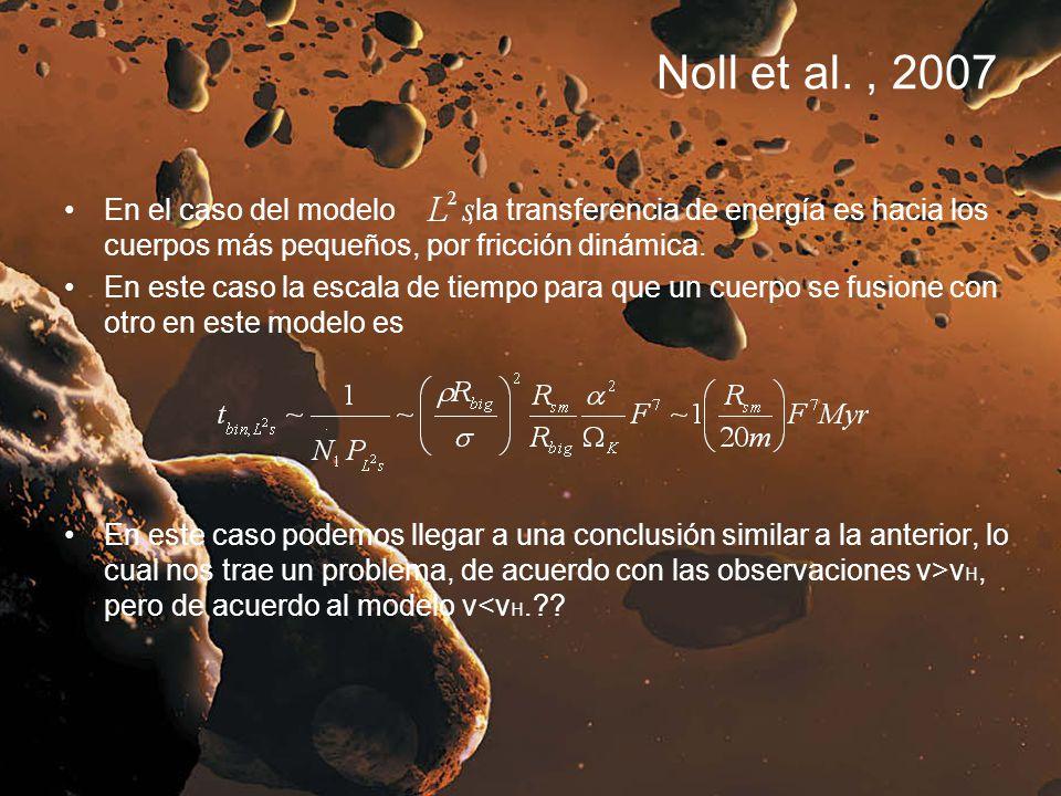 Noll et al. , 2007 En el caso del modelo ,la transferencia de energía es hacia los cuerpos más pequeños, por fricción dinámica.