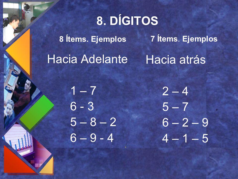 8. DÍGITOS Hacia Adelante Hacia atrás 1 – 7 2 – 4 6 - 3 5 – 7